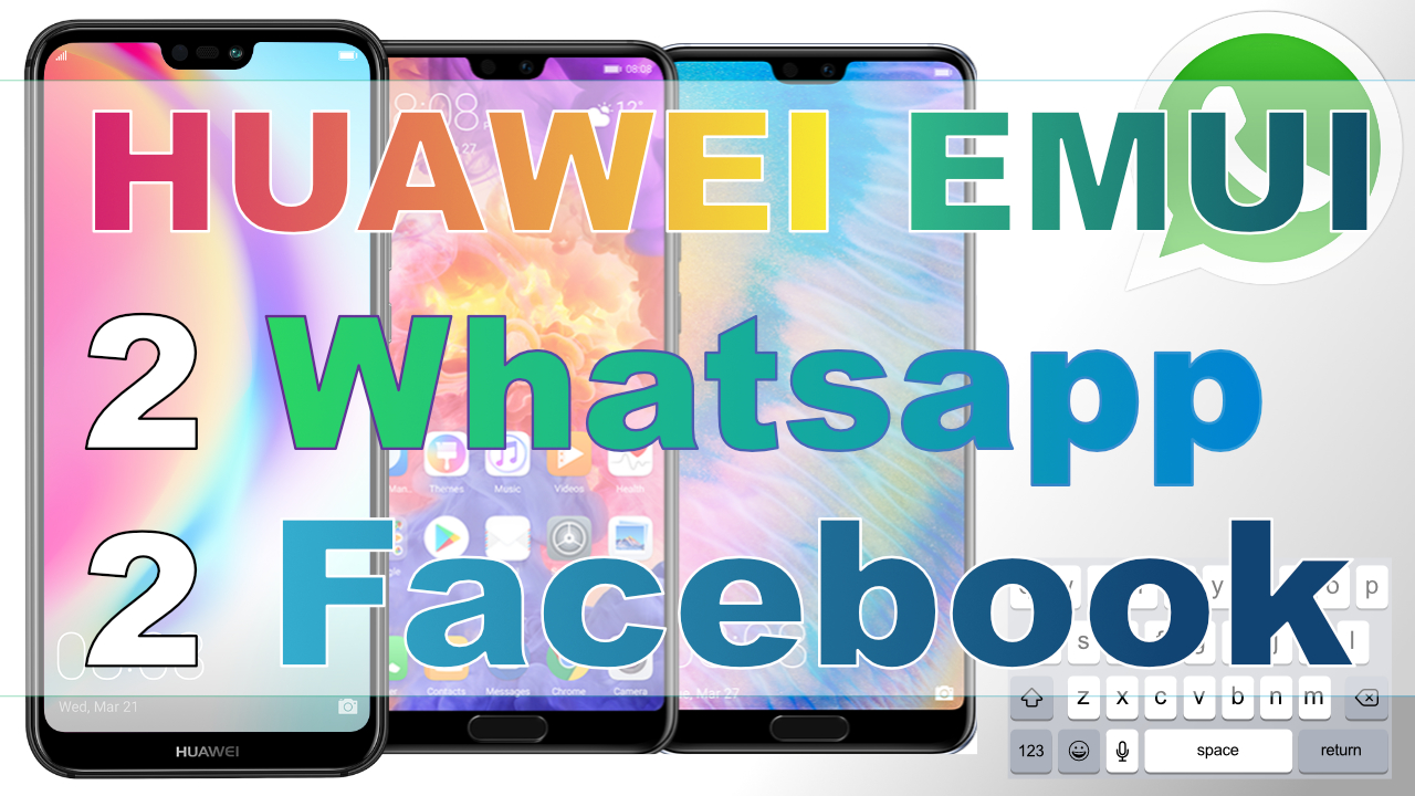 Installing two Whatsapp, facebook on Huawei P20 lite and P20